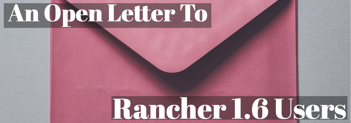 An Open Letter to Rancher 1.6 Users